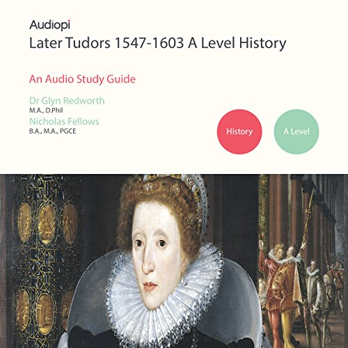 Later Tudors 1547-1603 History A Level Audio Tutorials audiobook cover art
