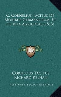 C. Cornelius Tacitus de Moribus Germanorum, Et de Vita Agricolae (1813)