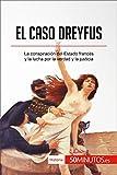 El caso Dreyfus: La conspiración del Estado francés y la lucha por la verdad y la justicia (Historia)