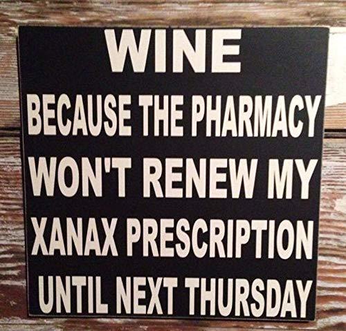SIGNS Vino: Porque la farmacia no renueva mi prescripción Xanax hasta el próximo jueves madera divertido vino divertido divertido