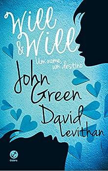Will & Will: Um nome, um destino por [John Green, David Levithan]