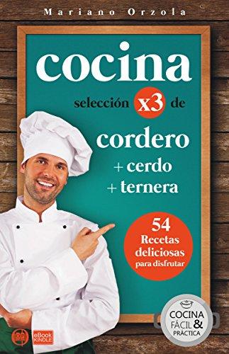 COCINA X3: CORDERO + CERDO + TERNERA: 54 deliciosas recetas para disfrutar (Colección Cocina Fácil & Práctica nº 91)