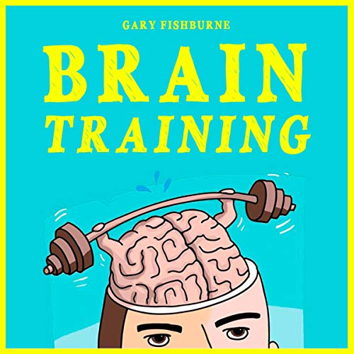 『Brain Training: The Ultimate Guide to Sharpen Your Memory, Gain Focus, Increase Self-Confidence and Mental Toughness』のカバーアート