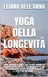 Yoga della Longevità: Come sfruttare lo yoga a casa tua per ottenere la longevità sperata grazie a esercizi specifici e una dieta settimanale equilibrata ... da zero e non hai tempo (Italian Edition)