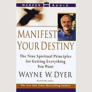 Manifest Your Destiny     The Nine Spiritual Principles for Getting Everything You Want              By:                                                                                                                                 Dr. Wayne W. Dyer                               Narrated by:                                                                                                                                 Dr. Wayne W. Dyer                      Length: 2 hrs and 34 mins     15 ratings     Overall 4.6