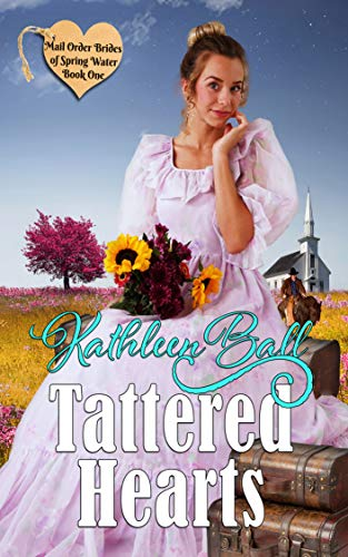 Tattered Hearts (Mail Order Brides of Spring Water Book 1) by [Kathleen Ball]