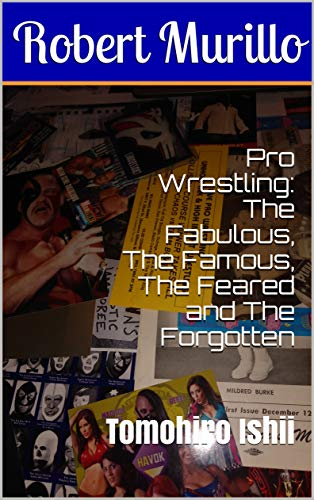 Pro Wrestling: The Fabulous, The Famous, The Feared and The Forgotten: Tomohiro Ishii (Letter I Series Book 12)