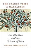 The Orange Trees of Marrakesh: Ibn Khaldun and the Science of Man - Stephen Frederic Dale