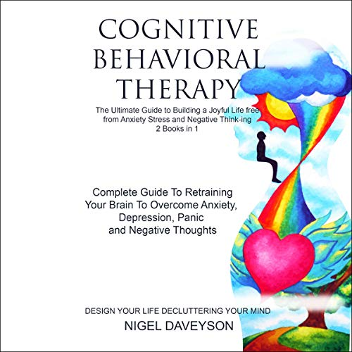 Cognitive Behavioral Therapy: The Ultimate Guide to Building a Joyful Life Free from Anxiety Stress and Negative Think-ing, 2 Books in 1 cover art