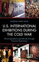 U.S. International Exhibitions During the Cold War: Winning Hearts and Minds Through Cultural Diplomacy