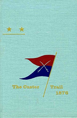Custer Trail: A Narrative of the Line of March of Troops Serving in the Department of Dakota in the Campaign Against Hostile Sioux, 1876, Fort Abrah (HIDDEN SPRINGS OF CUSTERIANA) -  Anders, Frank L., Hardcover