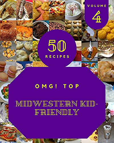 OMG! Top 50 Midwestern Kid-Friendly Recipes Volume 4: Enjoy Everyday With Midwestern Kid-Friendly Cookbook! (English Edition)