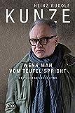 Wenn man vom Teufel spricht: 200 Zeitgeschichten von Kunze, Heinz Rudolf