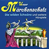 Unser Märchenschatz: Die wilden Schwäne / Die Prinzessin auf der Erbse / Die Blumen der kleinen Ida