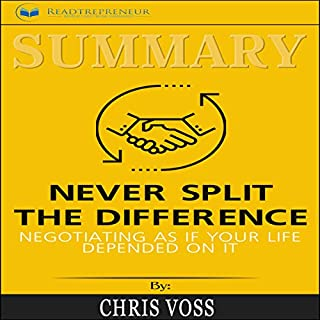 Summary: Never Split the Difference: Negotiating as If Your Life Depended on It                   By:                                                                                                                                 Readtrepreneur Publishing                               Narrated by:                                                                                                                                 Michael Goldsmith                      Length: 1 hr and 13 mins     31 ratings     Overall 3.7