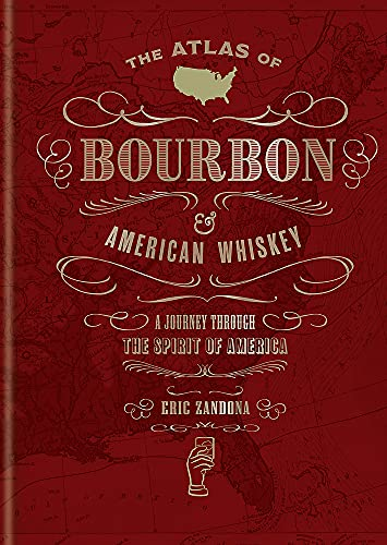 The Atlas of Bourbon and American Whiskey: A Journey Through the Spirit of America