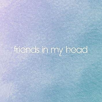 Friends in My Head