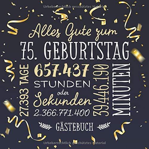 Alles Gute zum 75. Geburtstag ~ Gästebuch: Deko zur Feier vom 75.Geburtstag für Mann oder Frau - 75 Jahre - Geschenk & Geburtstagsdeko - Buch für Glückwünsche und Fotos der Gäste