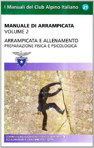 Manuale di arrampicata. Arrampicata e allenamento. Preparazione fisica e psicologica (Vol. 2)