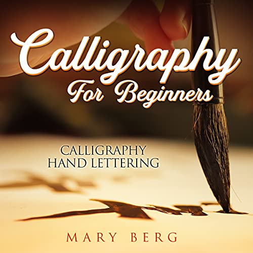 Calligraphy for Beginners - Calligraphy Hand Lettering: Discover All You Need To Know! (English Edition)