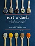 Just a Dash: Recipes from Our Mother's North Indian Kitchen