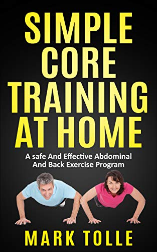SIMPLE CORE TRAINING AT HOME: A Safe And Effective Abdominal And  Back Exercise Program