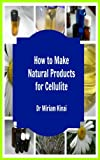 How to Make Natural Products for Cellulite (Natural Skin Recipes Book 7) review