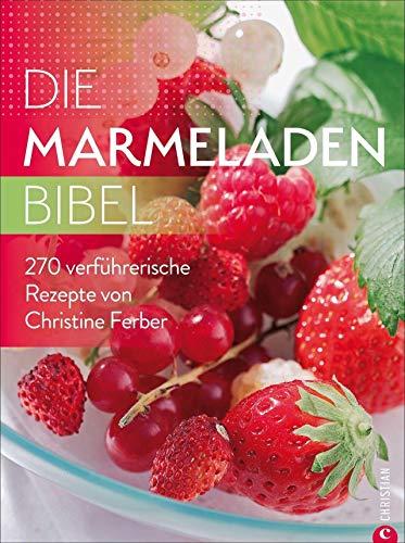 Die Marmeladen-Bibel. 270 verführerische Rezepte von Christine Ferber. Marmelade kochen, Fruchtaufstriche aus Obst, Chutneys und vieles mehr. Alles rund um den Einmach-Trend.