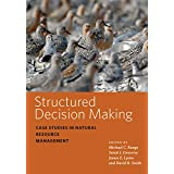 Structured Decision Making: Case Studies in Natural Resource Management (Wildlife Management and Conservation) (English Edition)