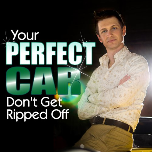 Your Perfect Car: Don't Get Ripped Off audiobook cover art