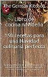 Libro de cocina navideña 150 recetas para una Navidad culinaria perfecta: La gran colección de recetas de pasteles, entrantes, platos principales, postres, salsas, cócteles, sopas y especias
