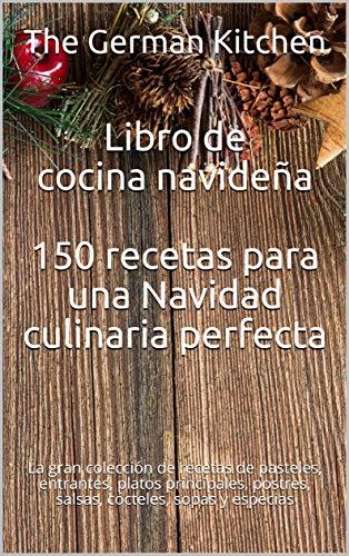 Libro de cocina navideña 150 recetas para una Navidad culinaria perfecta: La...
