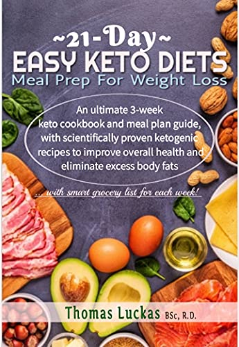 21-Day Easy Keto Diet Meal Prep For Weight Loss: An ultimate 3-week keto cookbook and meal plan with scientifically proven ketogenic recipes to improve ... eliminate excess body fats (English Edition)