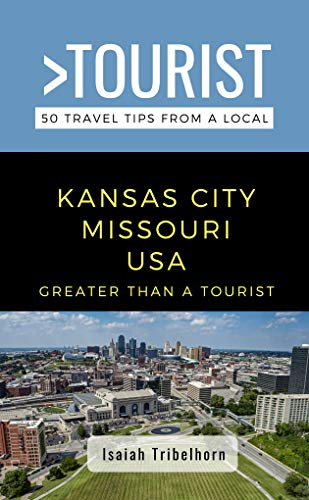 GREATER THAN A TOURIST- KANSAS CITY MISSOURI USA: 50 Travel Tips from a Local (English Edition)