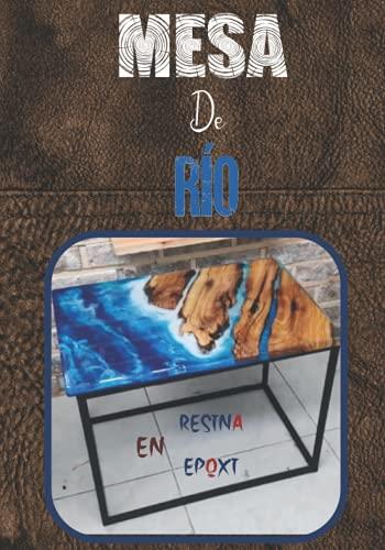 Mesa De Río En Resina Epoxi: Crea Tu Mesa De Resina Paso a Paso, El Libro De Trabajo Perfecto Para Artistas De Resina