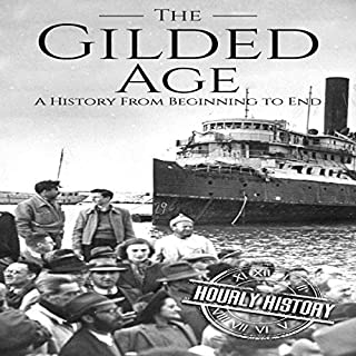 The Gilded Age     A History from Beginning to End              By:                                                                                                                                 Hourly History                               Narrated by:                                                                                                                                 Matthew J. Chandler-Smith                      Length: 1 hr and 6 mins     1 rating     Overall 5.0