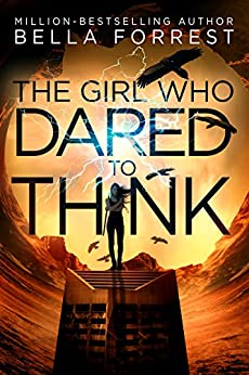 The Girl Who Dared to Think by [Bella Forrest]