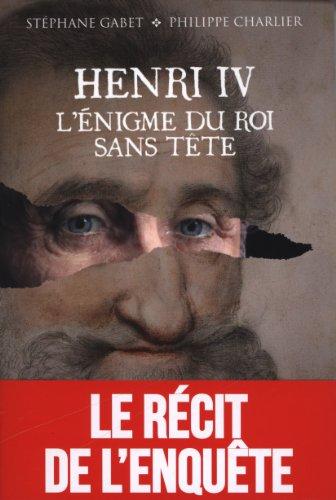 Henri IV.L'énigme du roi sans tête