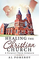 Healing the Christian Church: A Uniquely Fresh Approach
