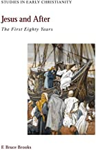 Jesus and After: The First Eighty Years (Studies in Early Christianity)