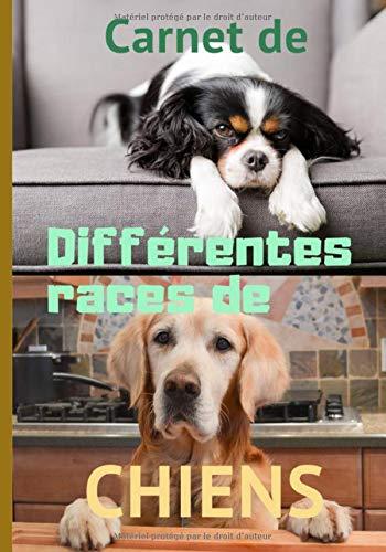Carnet de différentes races de chiens: Carnet de notes à compléter, (7 x 10 pouces), 153 pages, cadeau pour tous ceux et celles qui aiment ou qui s`intéressent aux...