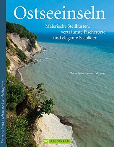 Ostseeinseln: Malerische Steilküsten, verträumte Fischerorte und elegante Seebäder (Deutschlands schönste Landschaften)