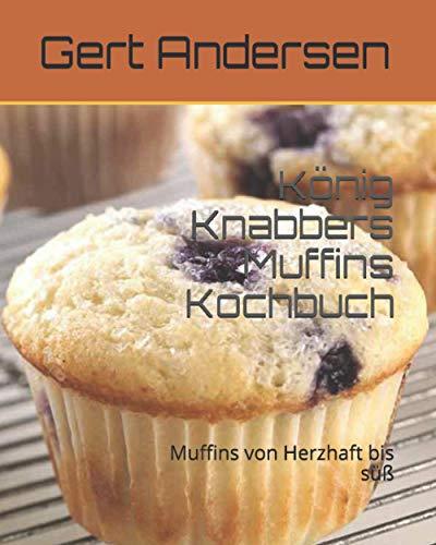 König Knabbers Muffins Kochbuch: Muffins von Herzhaft bis süß