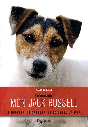 Mon Jack Russell : L'éduquer, le dresser, le soigner, l'aimer