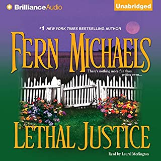 Lethal Justice     Revenge of the Sisterhood #6              Written by:                                                                                                                                 Fern Michaels                               Narrated by:                                                                                                                                 Laural Merlington                      Length: 7 hrs and 23 mins     2 ratings     Overall 4.5