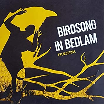 Birdsong in Bedlam (The Musical)
