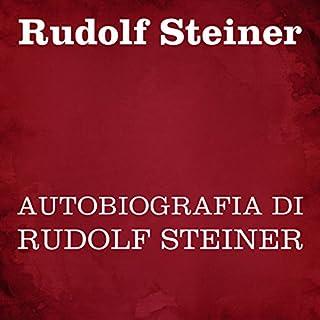 Autobiografia di Rudolf Steiner                   Di:                                                                                                                                 Rudolf Steiner                               Letto da:                                                                                                                                 Silvia Cecchini                      Durata:  11 ore e 47 min     5 recensioni     Totali 4,8