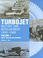 Turbojet: History and Development 1930-1960 Volume 1 - Great Britain and Germany
