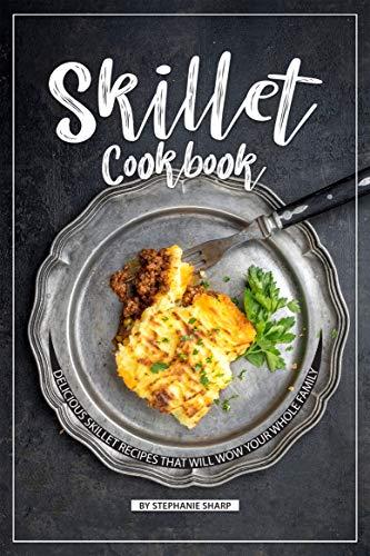 Skillet Cookbook: Delicious Skil...