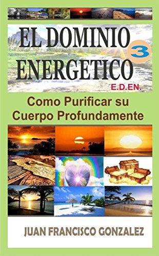 EL DOMINIO ENERGETICO 3: COMO PURIFICAR SU CUERPO PROFUNDAMENTE